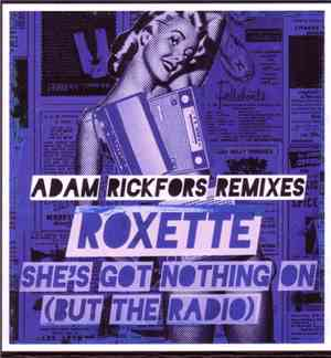 Roxette - She's Got Nothing On (But The Radio) -Adam Rickfors Remixes