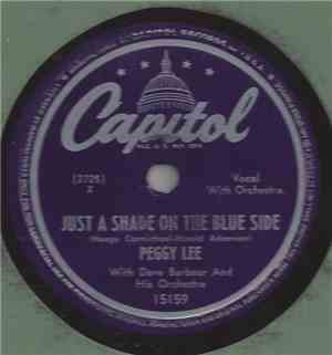 Peggy Lee - Just A Shade On The Blue Side / Don't Be So Mean To Baby