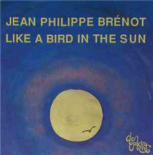 Jean Philippe Brénot - Like A Bird In The Sun