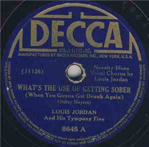 Louis Jordan And His Tympany Five - What's The Use Of Getting Sober (When Y ...