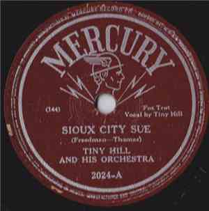 Tiny Hill And His Orchestra - Sioux City Sue / I'll Keep On Loving You