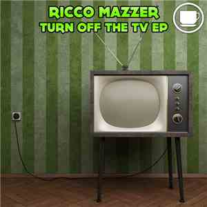 Ricco Mazzer - Turn Off The TV EP
